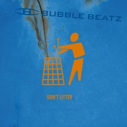 Bubble Beatz - Dont Litter