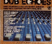Dub Echoes - Sonic Excursions In Dub And Beyond: Jamaican King Meet Electronic Futurist Worldwide