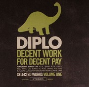 Diplo - Decent Work For Decent Pay: Selected Works Volume One