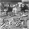 HAUNTED GEORGE