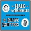 RAIK AND THE CHAINBALLS - THE SHAPE SHIFTERS