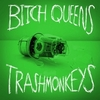 BITCH QUEENS/TRASHMONKEYS