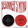 BEGINNER'S MYND