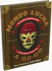 4 x MONDO LUCHA A GO-GO: THE BIZARRE AND HONORABLE WORLD OF WILD MEXICAN WRESTLING
