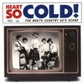 VARIOUS ARTISTS - Heart So Cold: The Plattsburgh-Burlington 60s Scene