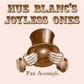 HUE BLANC'S JOYLESS ONES - Fait Accompli