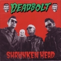 DEADBOLT - Shrunken Head