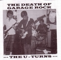 U-TURNS - The Death Of Garage Rock