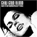 CHILI COLD BLOOD - Rock n Roll Motherfucker Redux