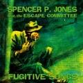 SPENCER P. JONES - Fugitive Songs