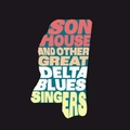 VARIOUS ARTISTS - Son House And Other Great Delta Blues Singes