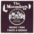 THE MOONDOGS - Heads I Win