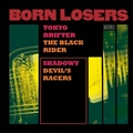 BORN LOSERS - Tokyo Drifter