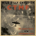 WILD BILLY CHYLDISH AND THE CTMF - 36 Years Later