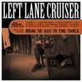 LEFT LANE CRUISER - Bring Yo' Ass To The Table