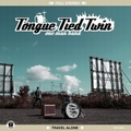 TONGUE TIED TWIN - Travel Alone