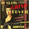 VARIOUS ARTISTS - Slow Grind Fever Vol. 1