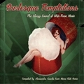 VARIOUS ARTISTS - Burlesque Temptations - The Sleazy Sound Of Strip Tease Music
