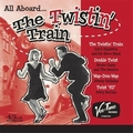 VARIOUS ARTISTS - All Aboard The Twistin' Train