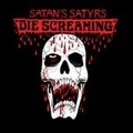 SATAN'S SATYRS - Die Screaming