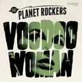 PLANET ROCKERS - VOODOO WOMAN