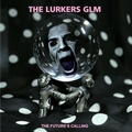 1 x LURKERS GLM - THE FUTURE'S CALLING