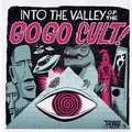GO GO CULT - Into The Valley Of The Go Go Cult!