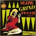VARIOUS ARTISTS - Slow Grind Fever Vol. 7