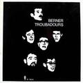 BERNER TROUBADOURS - Berner Troubadours