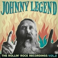 JOHNNY LEGEND - The Rollin' Rock Recordings Vol. 2