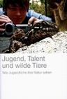 Jugend, Talent und wilde Tiere