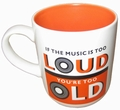 1 x TASSE - IF THE MUSIC IS TOO LOUD YOU ARE TOO OLD