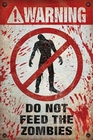 1 x WARNING DO NOT FEED THE ZOMBIES