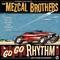x MEZCAL BROTHERS - GO GO RHYTHM