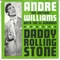 x ANDRE WILLIAMS - DADDY ROLLING STONE