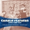 x CHARLIE FEATHERS - LONG TIME AGO