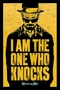 x BREAKING BAD POSTER I AM THE ONE WHO KNOCKS