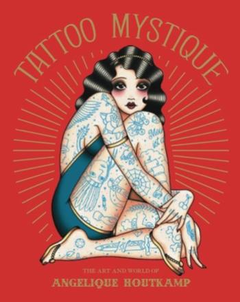 Tattoo Mystique: Art & World of Angelique Houtkamp