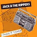 2 x JACK AND THE RIPPERS - I THINK IT'S OVER