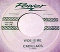 1 x CADILLACS - WOE IS ME