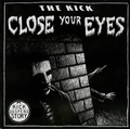 3 x THE KICK - CLOSE YOUR EYES