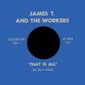 2 x JAMES T. AND THE WORKERS - THAT IS ALL
