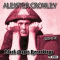 1 x ALEISTER CROWLEY - 1910-1914 BLACK MAGIC RECORDINGS