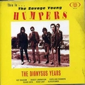 1 x HUMPERS - THE SAVAGE YOUNG - THE DIONYSUS YEARS