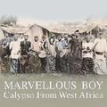 1 x VARIOUS ARTISTS - MARVELLOUS BOY - CALYPSO FROM WEST AFRICA