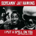 1 x SCREAMIN' JAY HAWKINS - I PUT A SPELL ON YOU - RARE TRACKS AND B-SIDES
