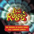 ROBOTS LES - Big Trouble In Outer Space